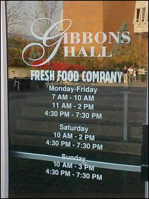 Welcome to D-Hall, now operating as the Fresh Food Company! Note the new dinner hours. Now instead of 5:00 to 8:00, dinner is from 4:30 to 7:30. According to the folks who work at D-Hall, they do more business at 4:30 than they did at 7:30.
