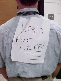 "Taped to the back of one of their shirts was ""Virgin for LIFE!"" Interesting sentiment, indeed."